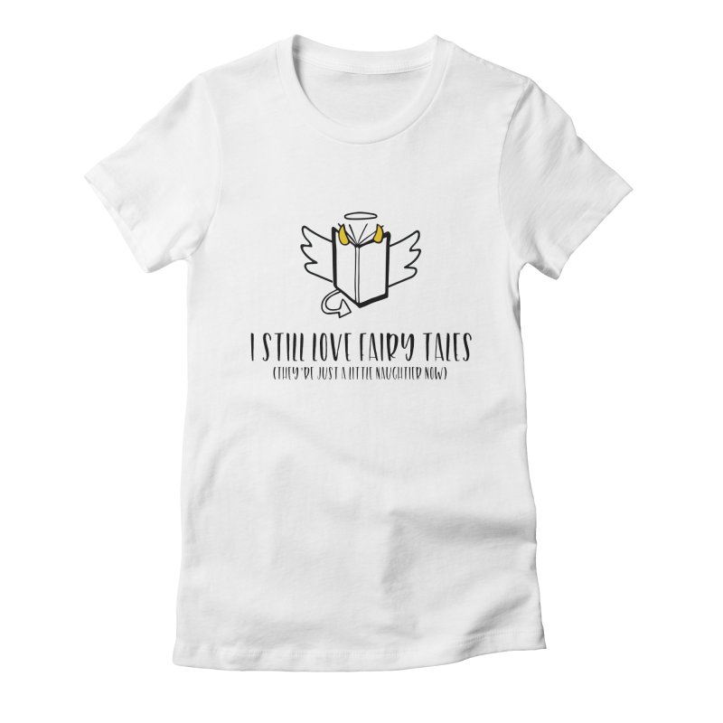I Still Love Fairytales Women's T-Shirt by Kayt Miller Merch