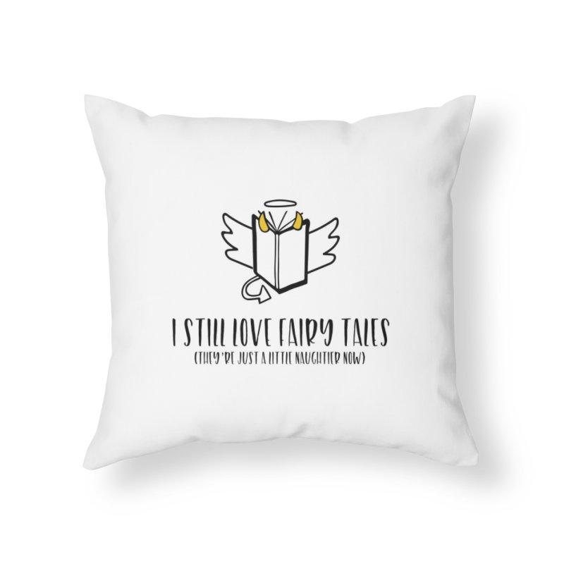 I Still Love Fairytales Home Throw Pillow by Kayt Miller Merch