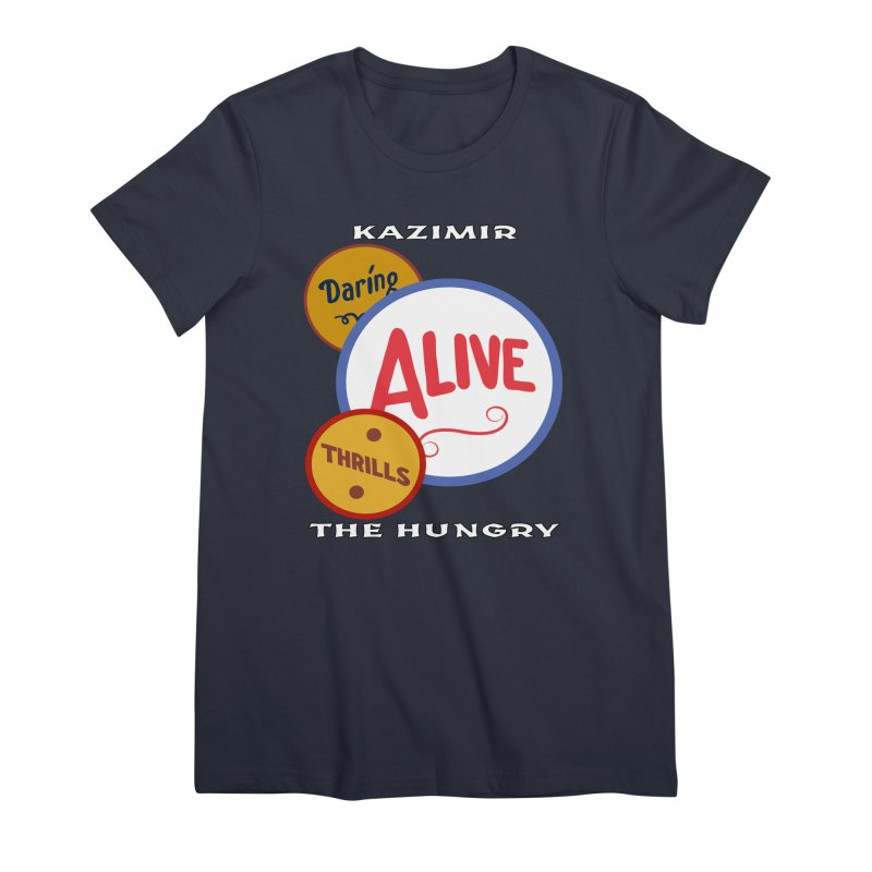 Alive! Women's Premium T-Shirt by Kazimir the Hungry Merchandise