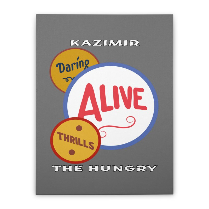 Alive! Home Stretched Canvas by Kazimir the Hungry Merchandise