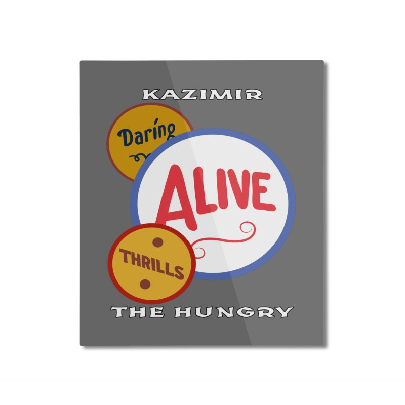 Alive! Home Mounted Aluminum Print by Kazimir the Hungry Merchandise