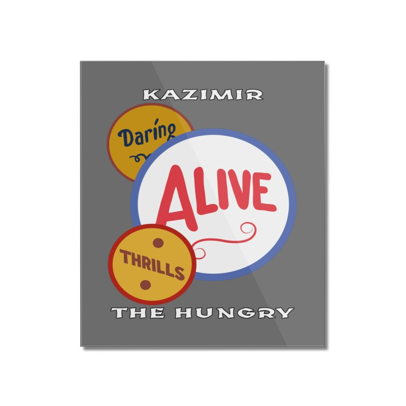 Alive! Home Mounted Acrylic Print by Kazimir the Hungry Merchandise