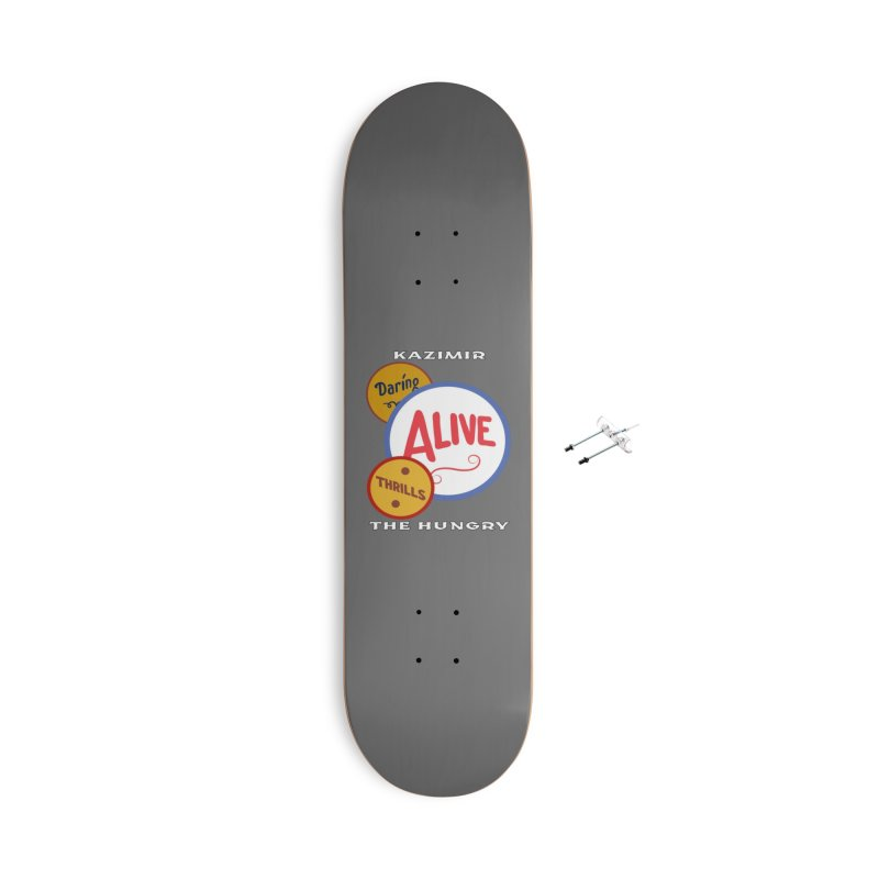 Alive! Accessories With Hanging Hardware Skateboard by Kazimir the Hungry Merchandise