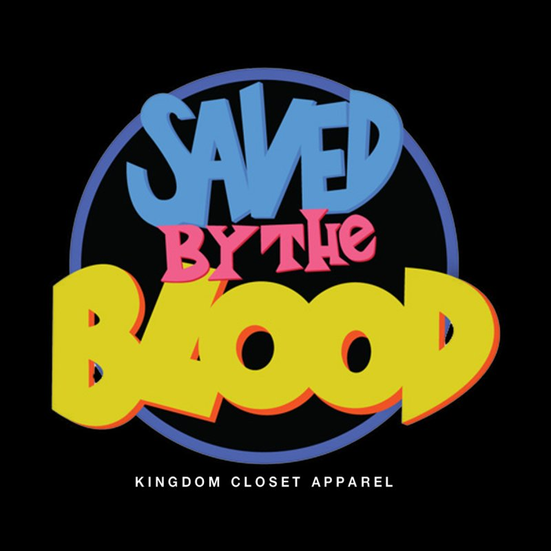"""Saved By The Blood"" Graphic Design by Kingdom Closet Apparel"