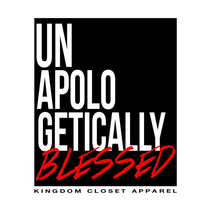 """Unapologetically Blessed"" Graphic Design by Kingdom Closet Apparel"
