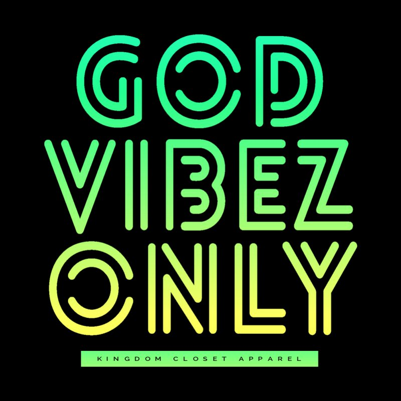 """God Vibez Only"" Graphic Design by Kingdom Closet Apparel"