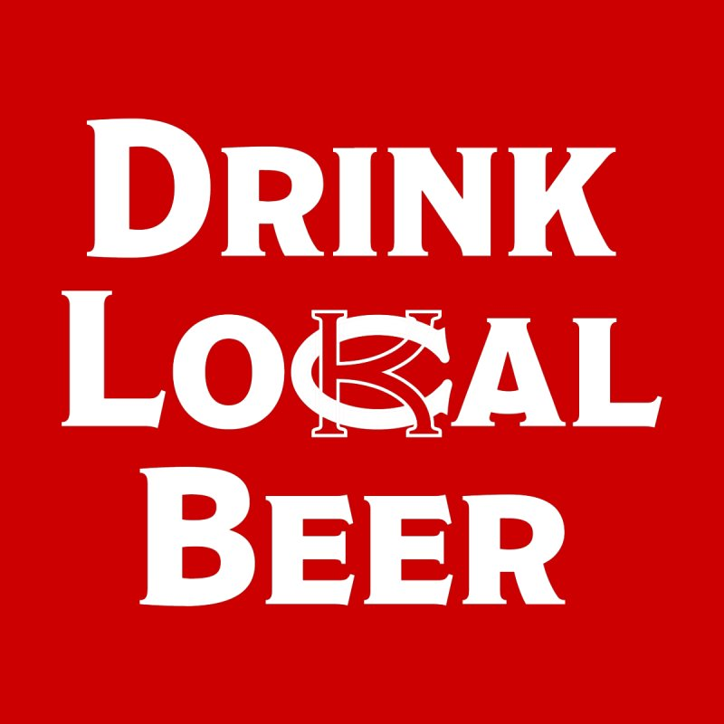 Drink Local Beer None  by KC Beer Scouts Outfitters