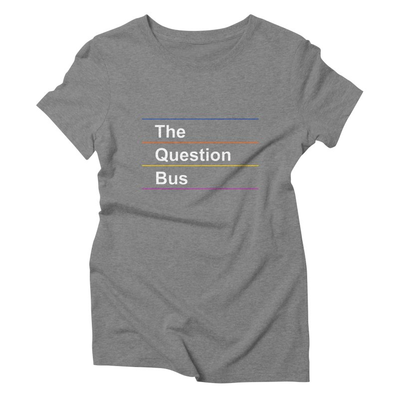 The Question Bus: Logo in Women's Triblend T-Shirt Grey Triblend by Keir Miron's Artist Shop