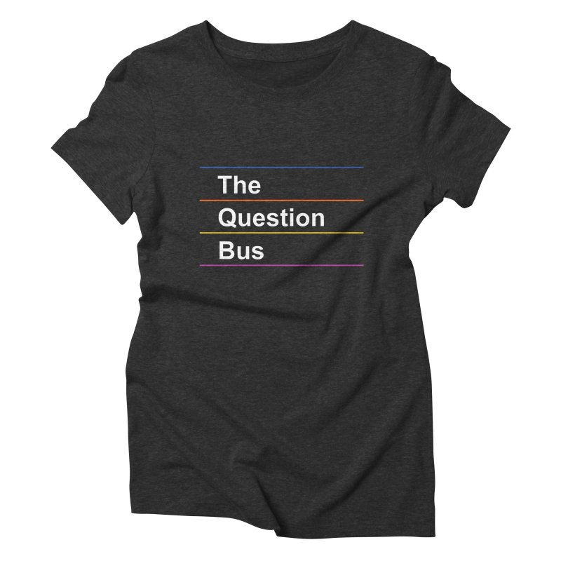 The Question Bus: Logo Women's Triblend T-Shirt by Keir Miron's Artist Shop