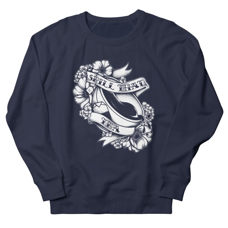 Spill That Tea Men's French Terry Sweatshirt by kellabell9