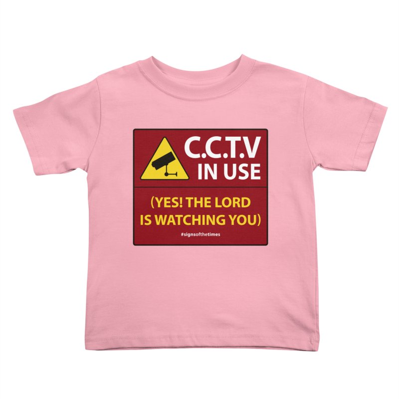 CCTV: The LORD is Watching You! - Christian Design Kids Toddler T-Shirt by Kelsorian T-shirt Shop