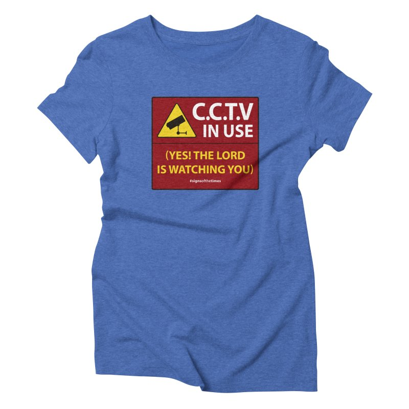 CCTV: The LORD is Watching You! - Christian Design Women's Triblend T-shirt by Kelsorian T-shirt Shop