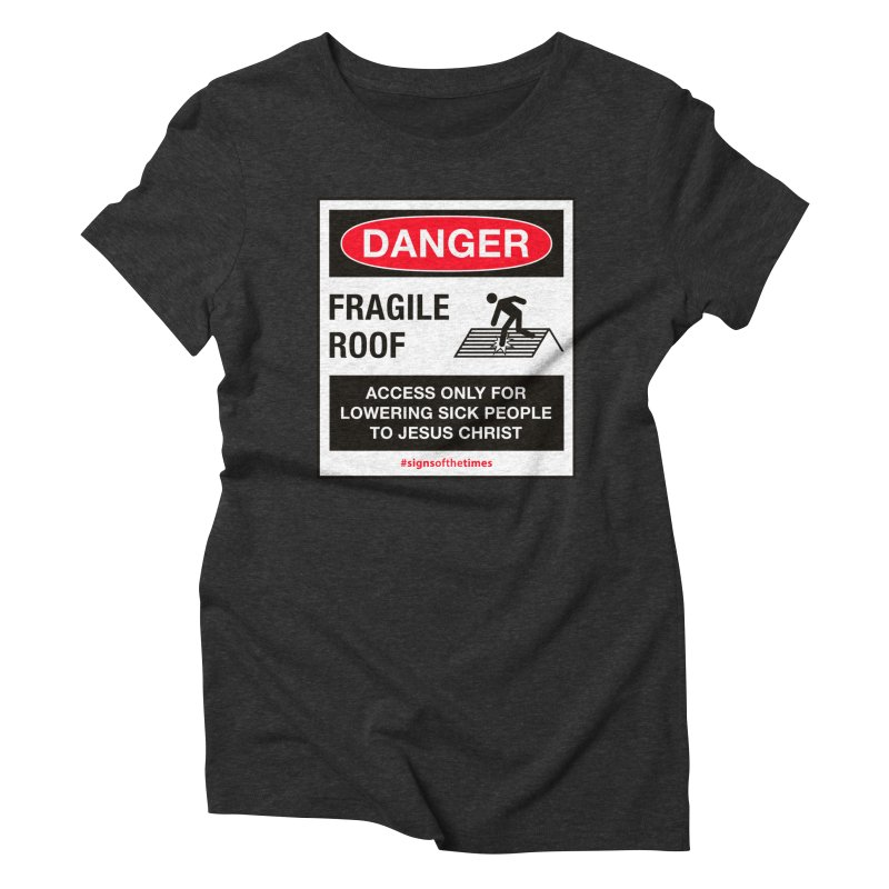 Fragile Roof for Jesus Women's Triblend T-shirt by Kelsorian T-shirt Shop
