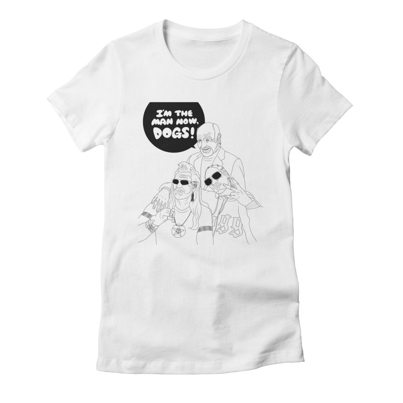 I'm The Man Now, Dogs! Women's Fitted T-Shirt by KENYONB Threadless Shop