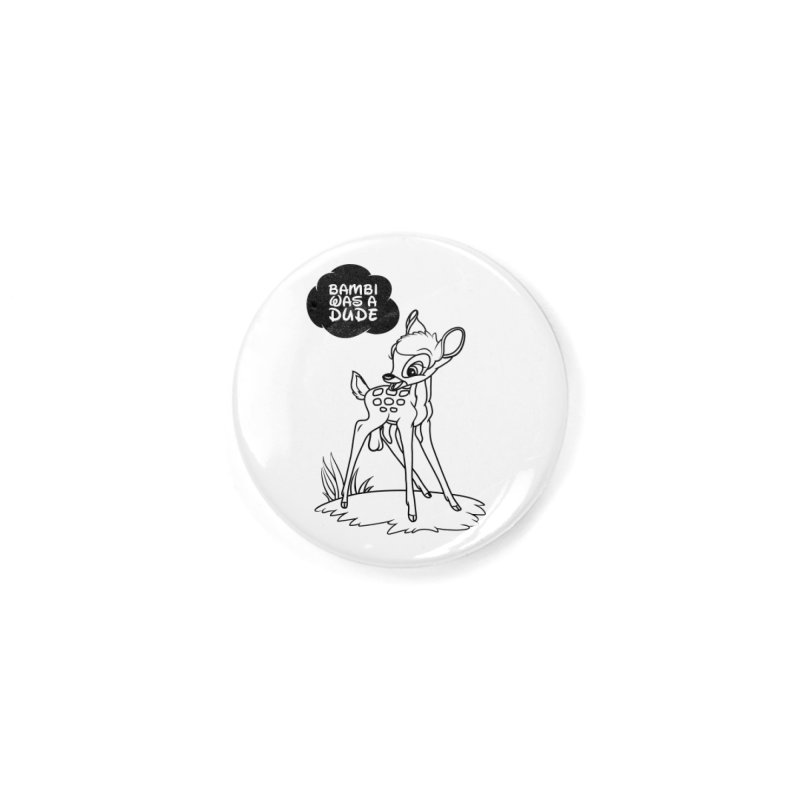 Bambi Was A Dude Accessories Button by KENYONB Threadless Shop