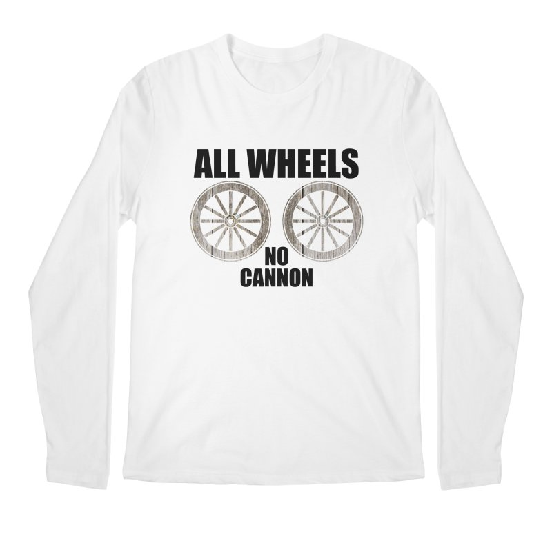 ALL WHEELS, No Cannon Men's Longsleeve T-Shirt by The SHIZIRT