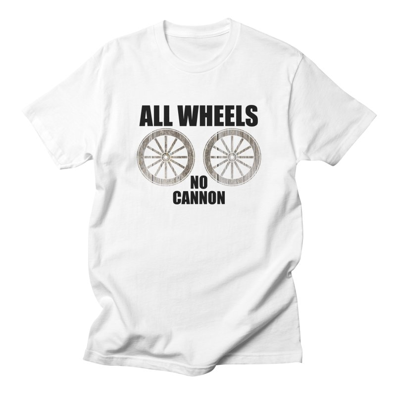 ALL WHEELS, No Cannon Men's T-Shirt by The SHIZIRT