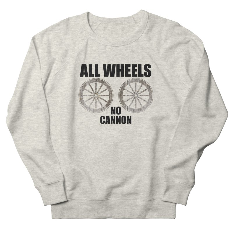 ALL WHEELS, No Cannon Men's Sweatshirt by The SHIZIRT
