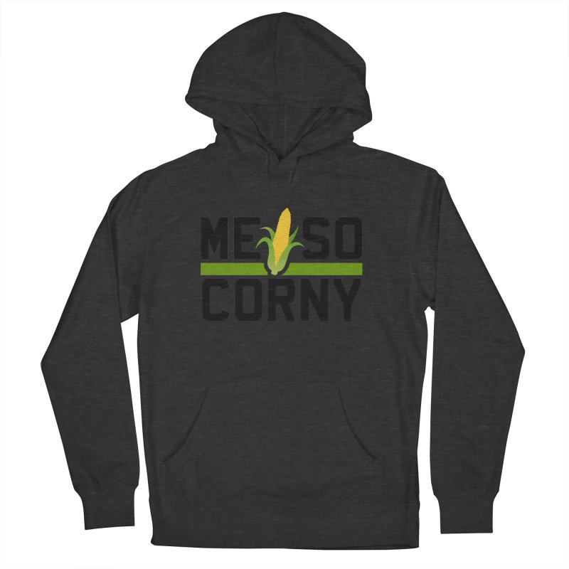 ME SO CORNY Women's Pullover Hoody by The SHIZIRT