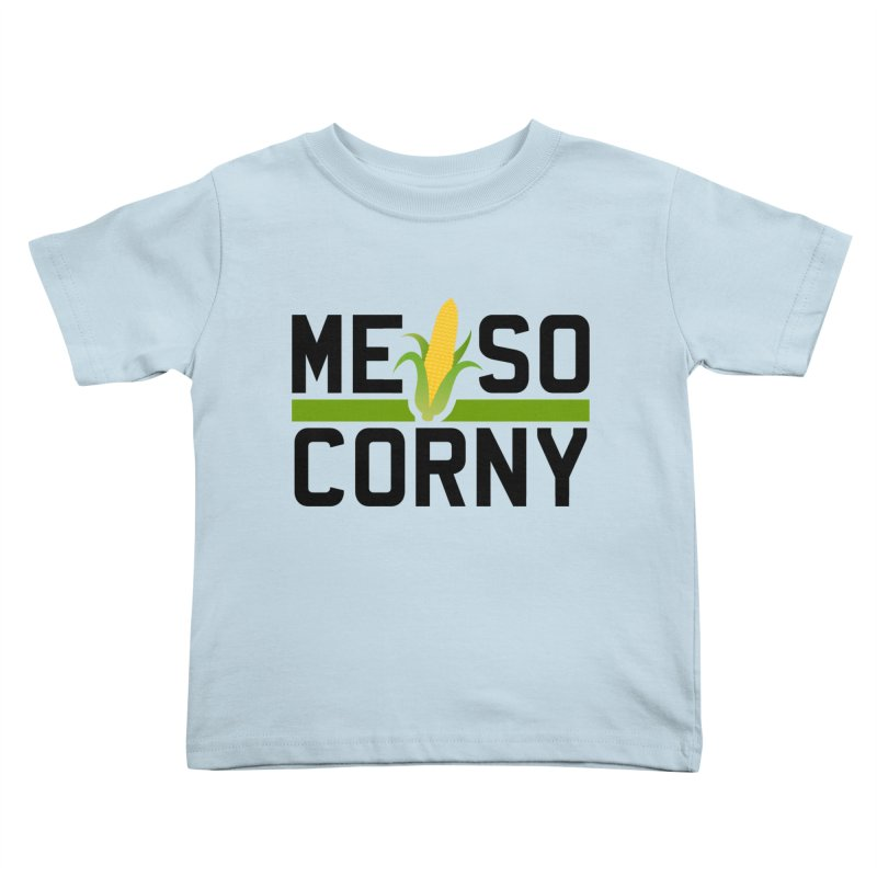 ME SO CORNY Kids Toddler T-Shirt by The SHIZIRT