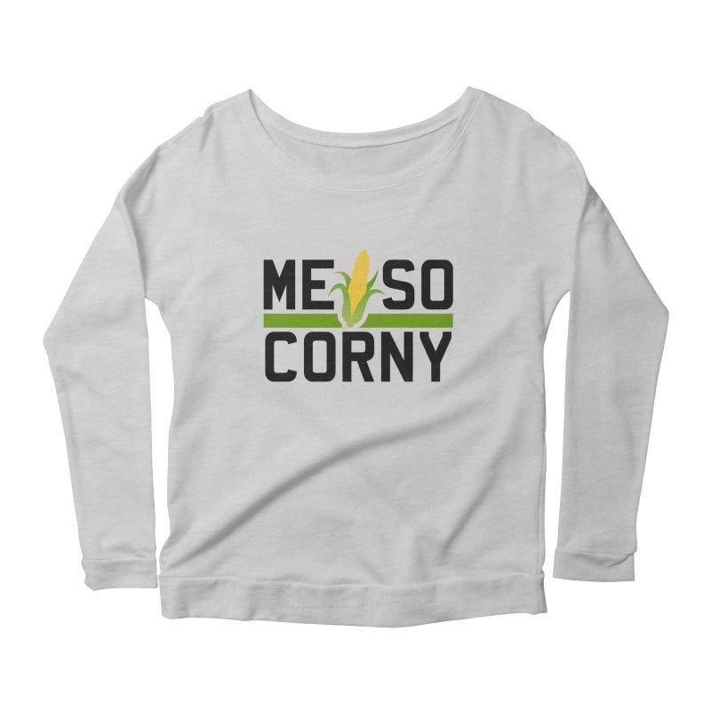 ME SO CORNY Women's Longsleeve Scoopneck  by The SHIZIRT