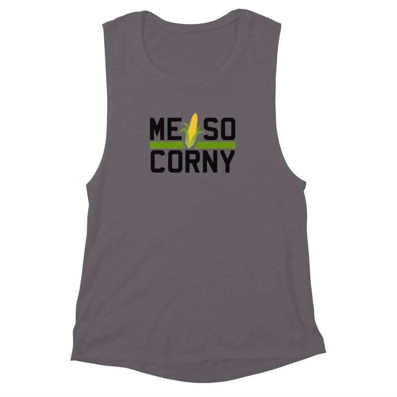 ME SO CORNY Women's Muscle Tank by The SHIZIRT