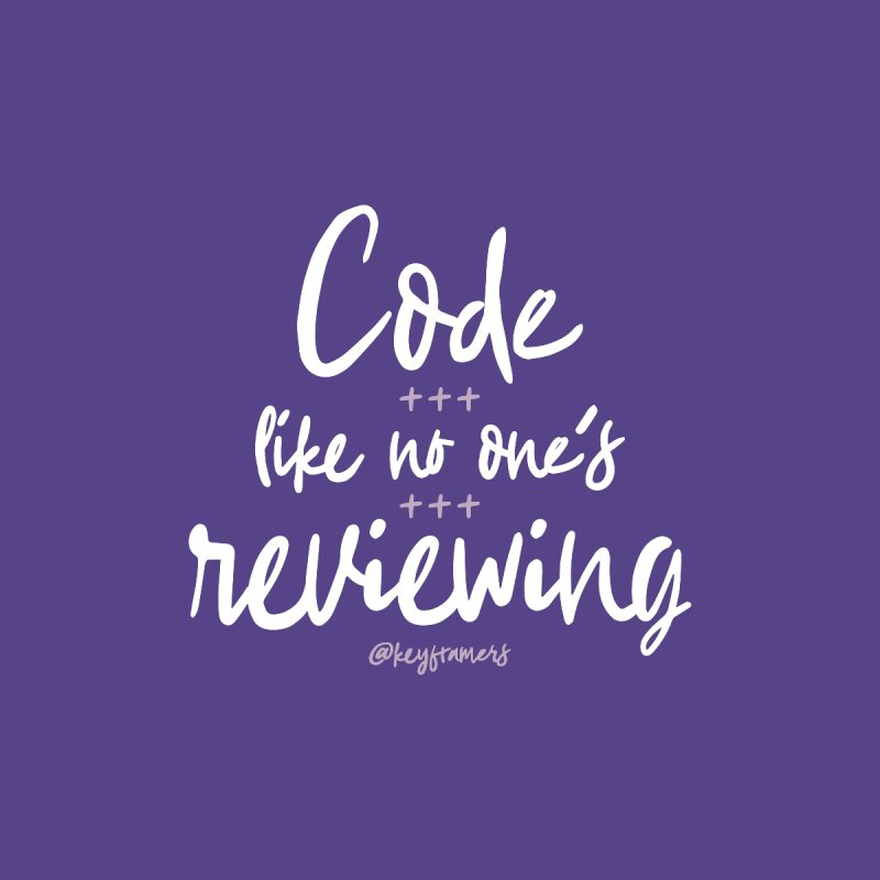 Code Like No One's Reviewing by @keyframers Web Developer Merch