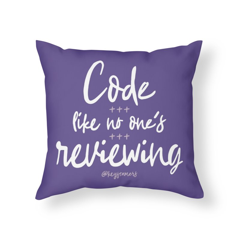 Code Like No One's Reviewing Home Throw Pillow by Web Developer Merch by the @keyframers