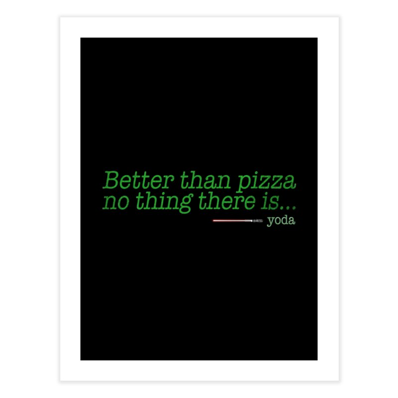 eat pizza you must Home Fine Art Print by kharmazero's Artist Shop