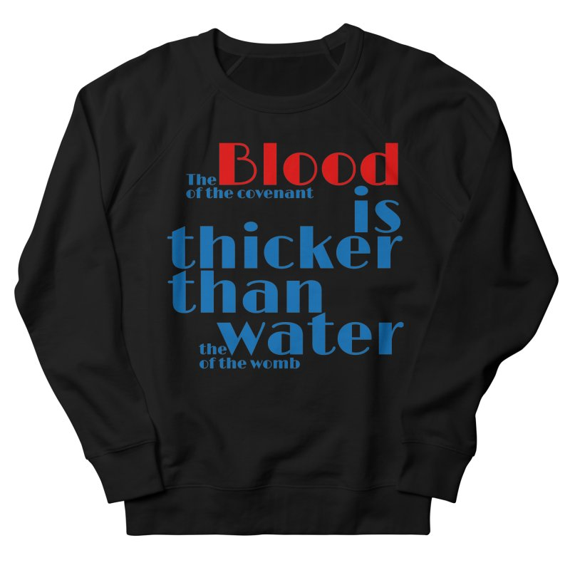 Blood is thicker than water Women's French Terry Sweatshirt by To Boldly Merch