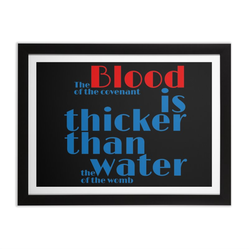 Blood is thicker than water Home Framed Fine Art Print by To Boldly Merch