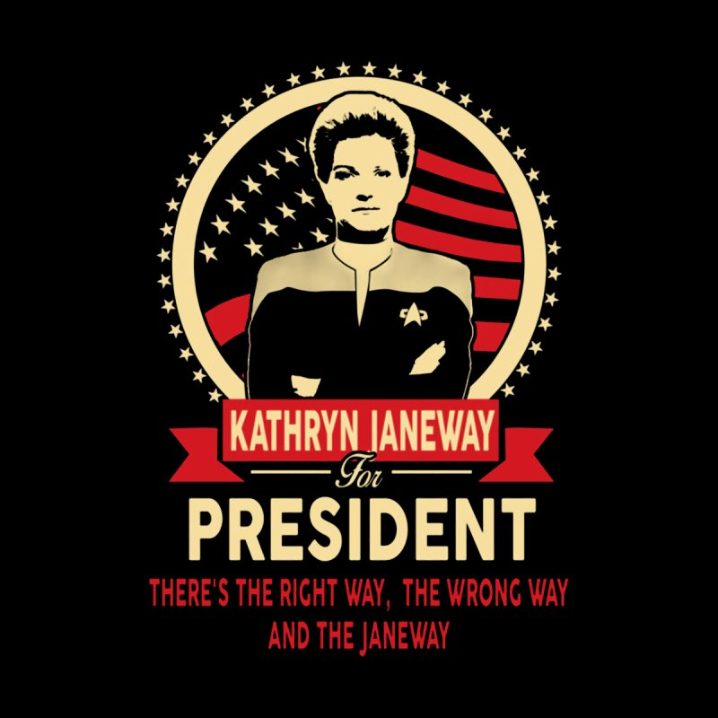 Kathryn Janeway for President by To Boldly Merch