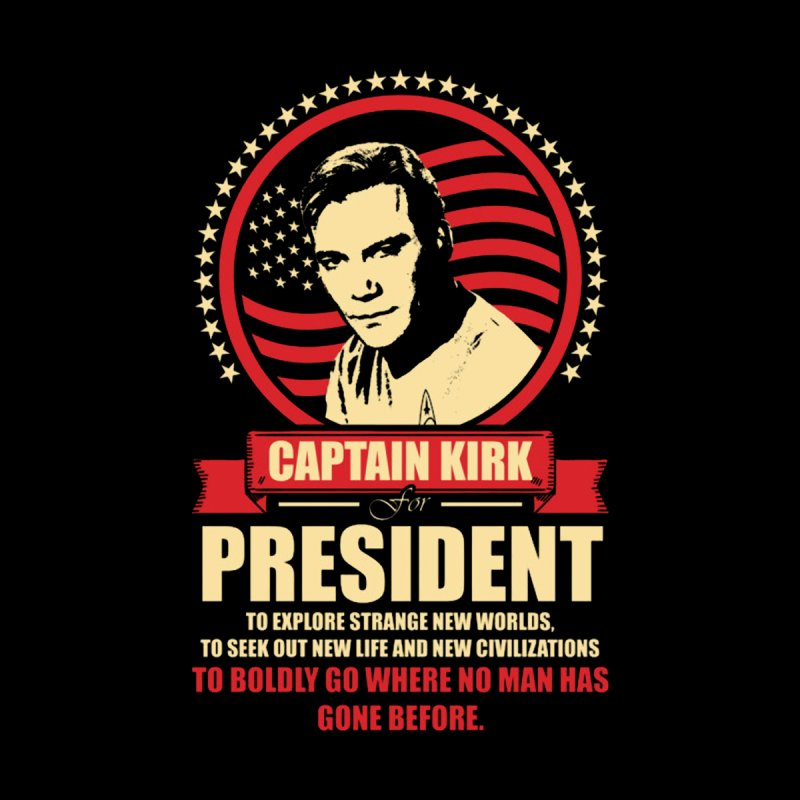 Captain Kirk for President by To Boldly Merch
