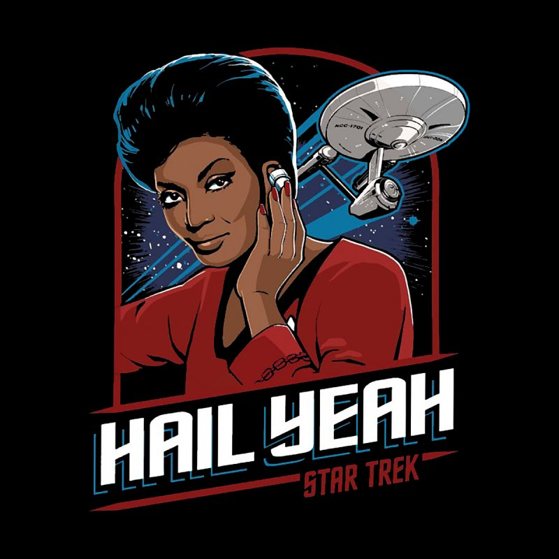Hail Yeah - Nyota Uhura None  by khurst's Artist Shop