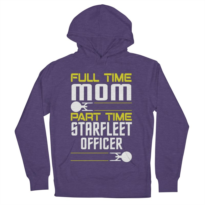 Full Time Mom, Part Time Starfleet Officer Women's Pullover Hoody by To Boldly Merch