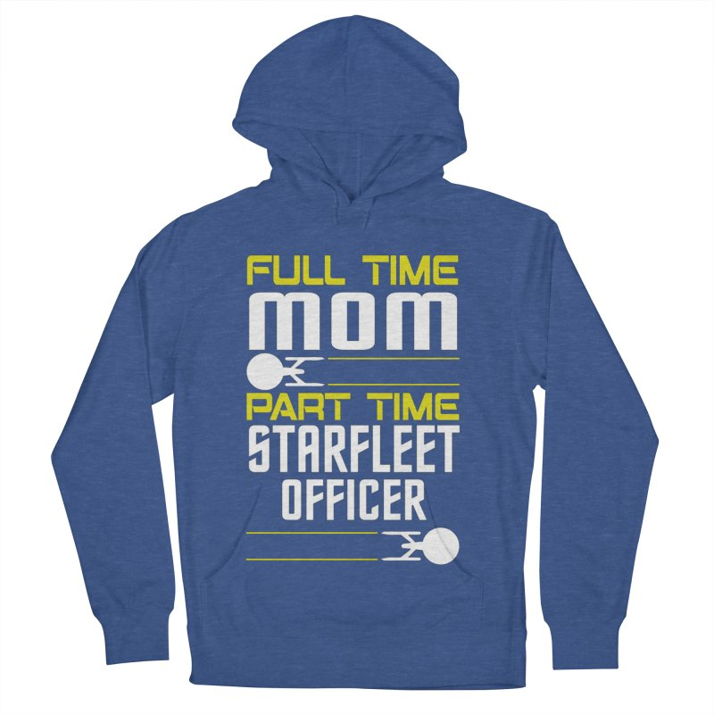 Full Time Mom, Part Time Starfleet Officer Men's Pullover Hoody by To Boldly Merch