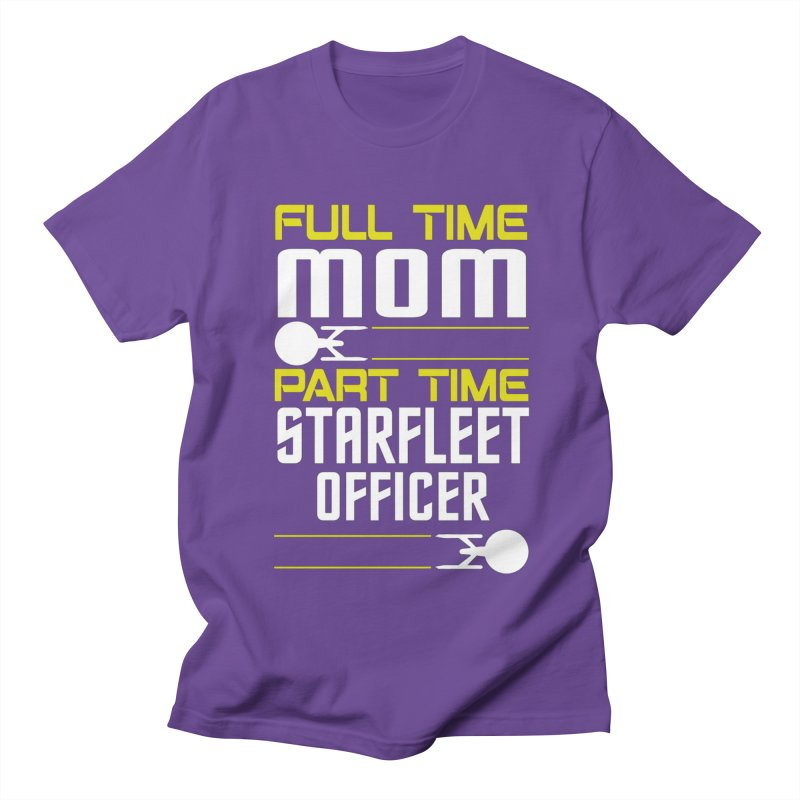 Full Time Mom, Part Time Starfleet Officer Women's Unisex T-Shirt by To Boldly Merch