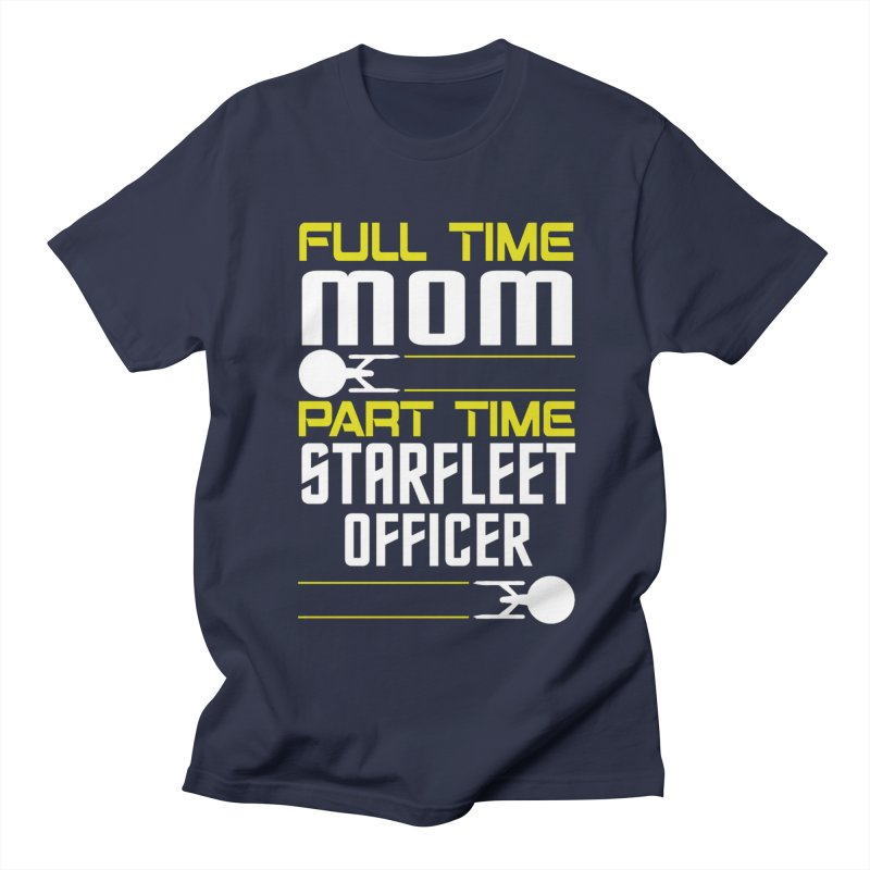 Full Time Mom, Part Time Starfleet Officer Men's T-shirt by To Boldly Merch