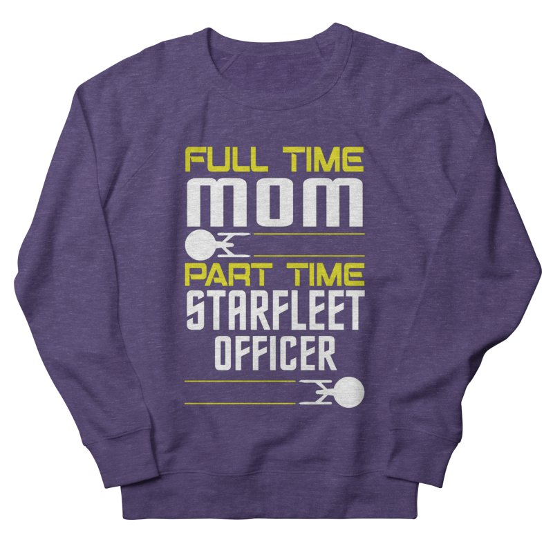 Full Time Mom, Part Time Starfleet Officer Men's Sweatshirt by To Boldly Merch