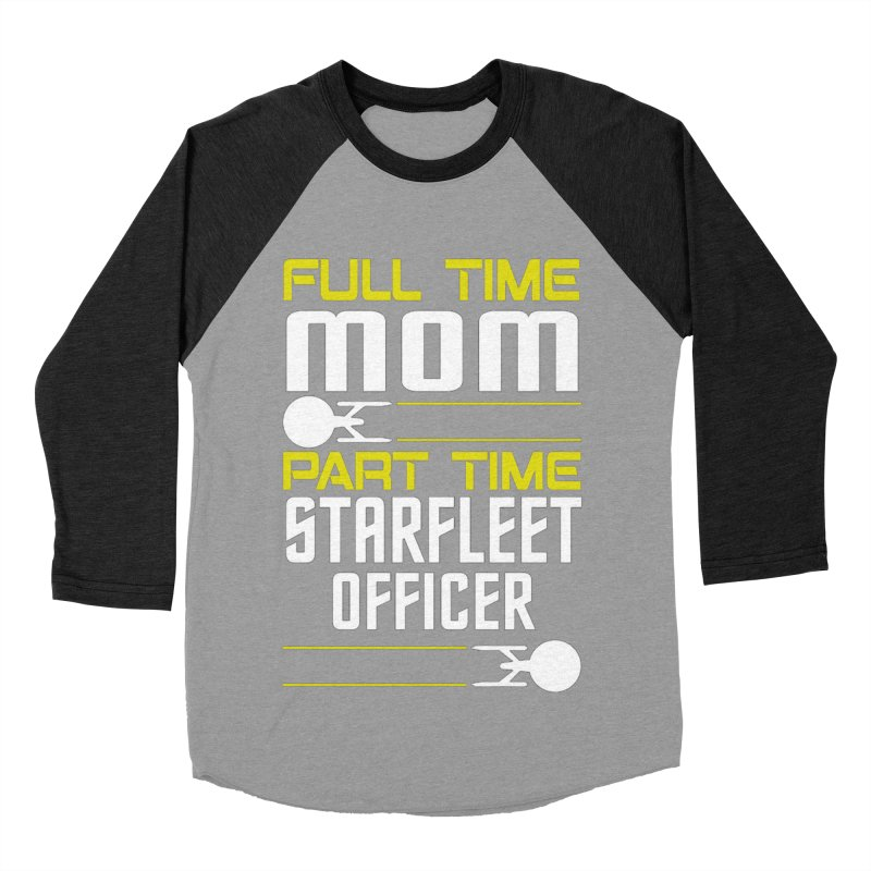 Full Time Mom, Part Time Starfleet Officer Women's Baseball Triblend T-Shirt by To Boldly Merch