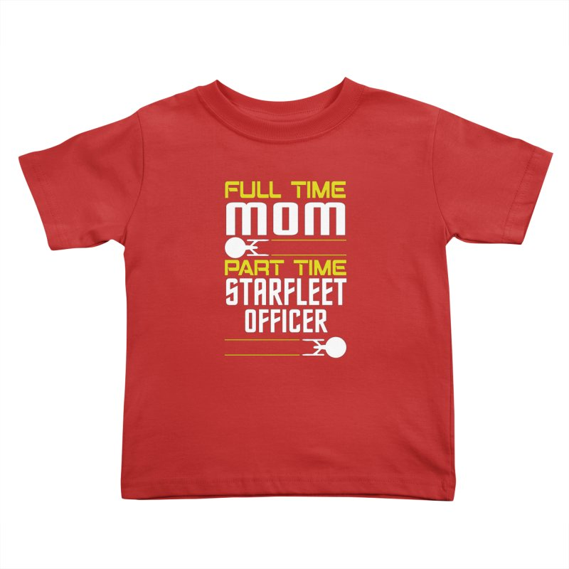 Full Time Mom, Part Time Starfleet Officer Kids Toddler T-Shirt by To Boldly Merch