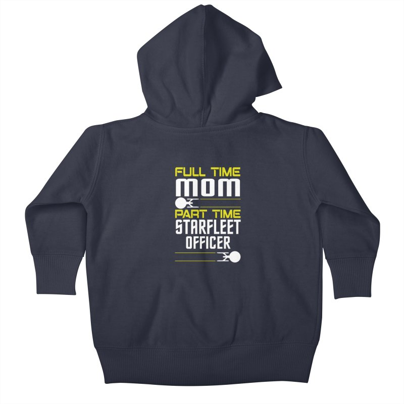 Full Time Mom, Part Time Starfleet Officer Kids Baby Zip-Up Hoody by To Boldly Merch