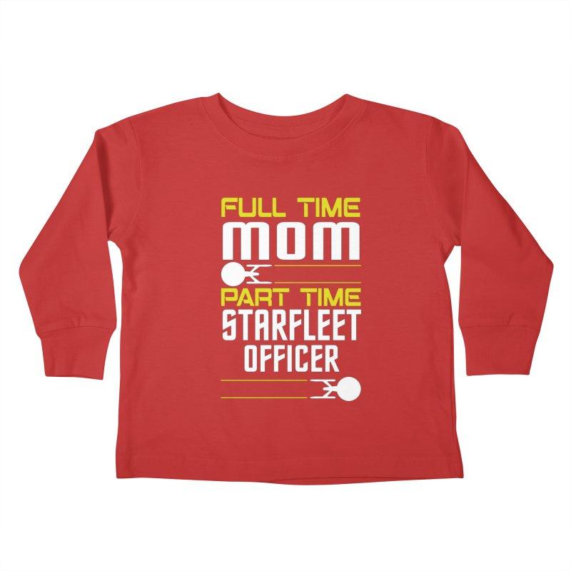 Full Time Mom, Part Time Starfleet Officer Kids Toddler Longsleeve T-Shirt by To Boldly Merch