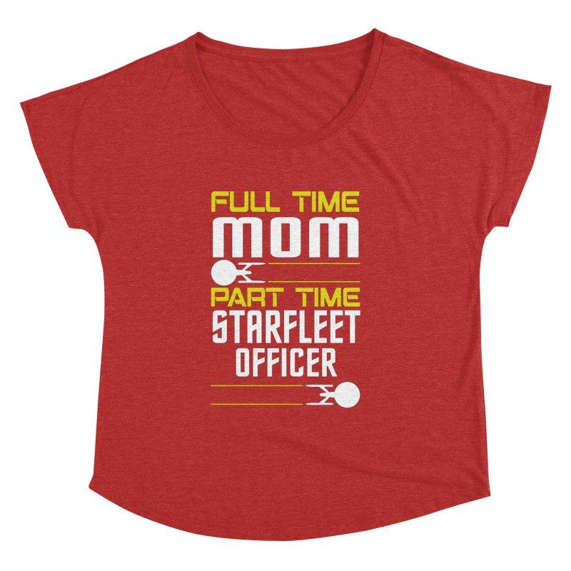 Full Time Mom, Part Time Starfleet Officer Women's Dolman by To Boldly Merch