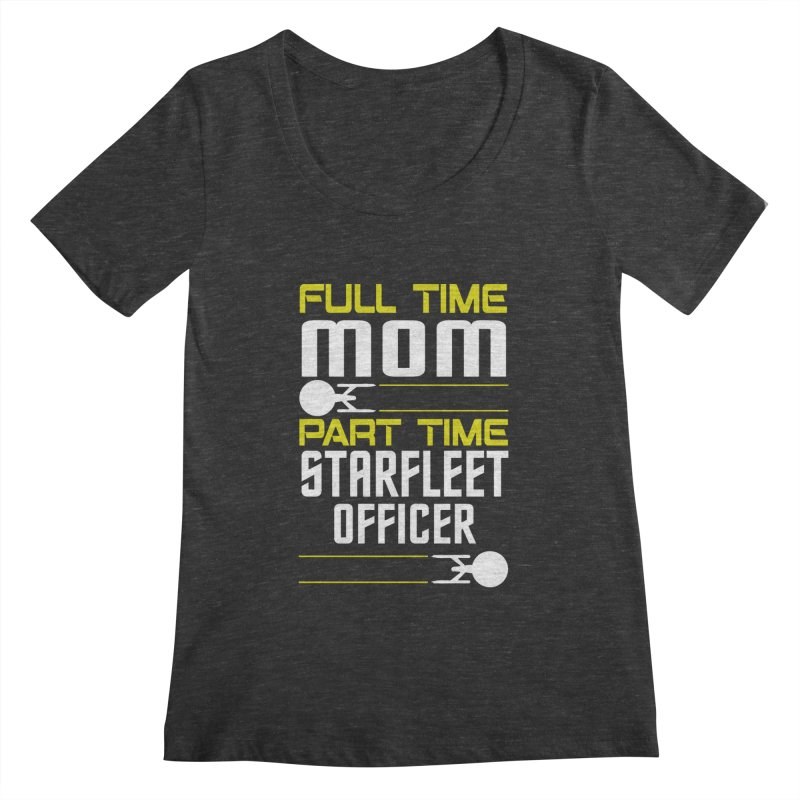 Full Time Mom, Part Time Starfleet Officer Women's Scoopneck by To Boldly Merch