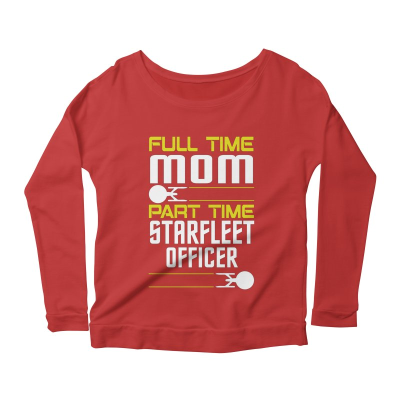 Full Time Mom, Part Time Starfleet Officer Women's Longsleeve Scoopneck  by To Boldly Merch