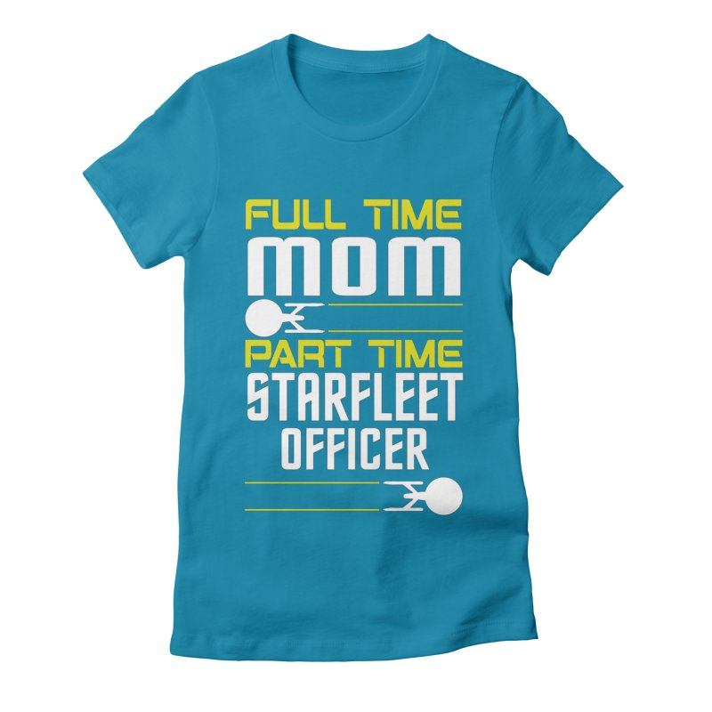Full Time Mom, Part Time Starfleet Officer Women's Fitted T-Shirt by To Boldly Merch