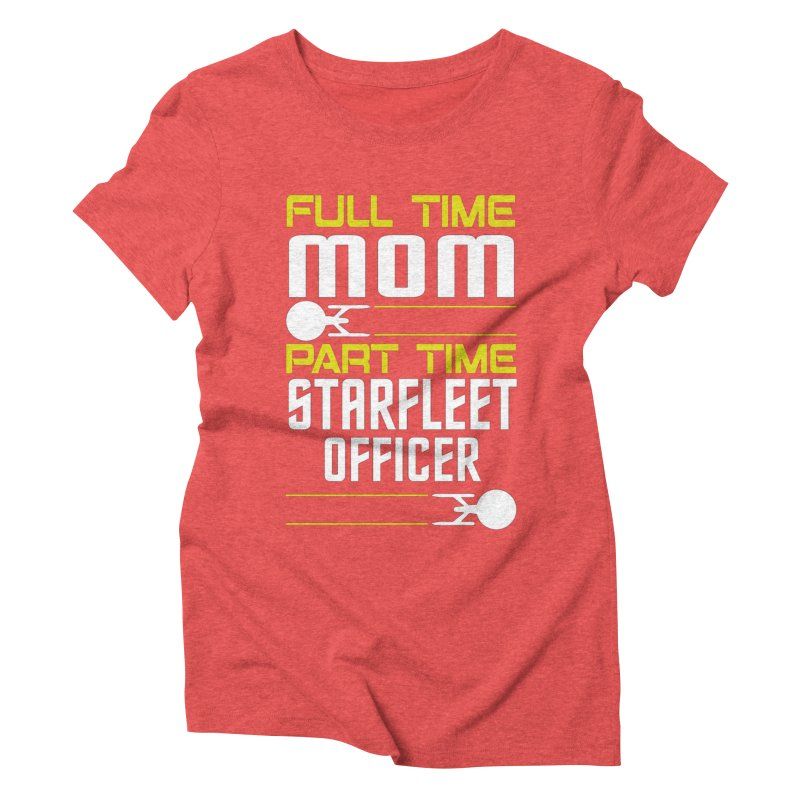 Full Time Mom, Part Time Starfleet Officer Women's Triblend T-Shirt by To Boldly Merch