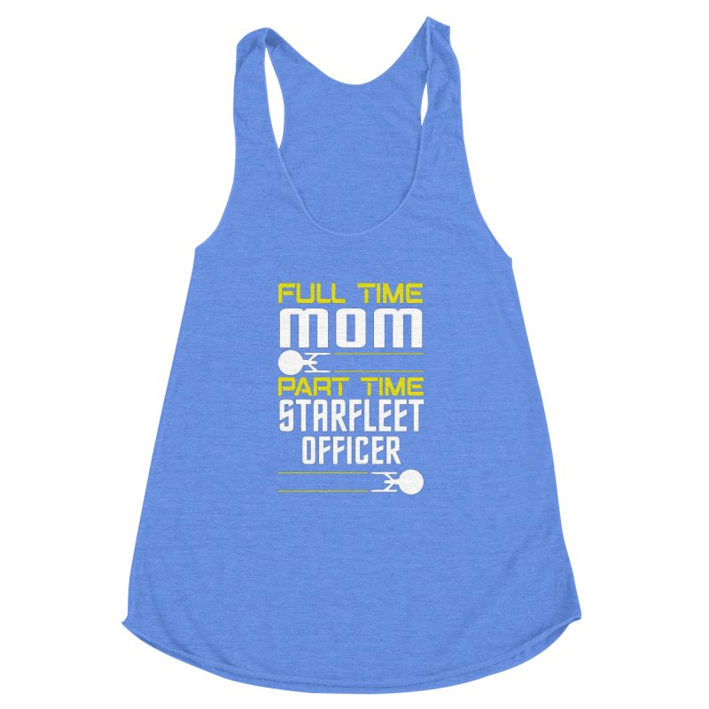 Full Time Mom, Part Time Starfleet Officer Women's Racerback Triblend Tank by To Boldly Merch