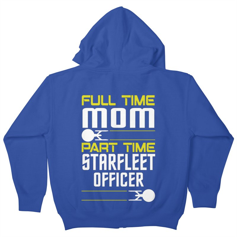 Full Time Mom, Part Time Starfleet Officer Kids Zip-Up Hoody by To Boldly Merch